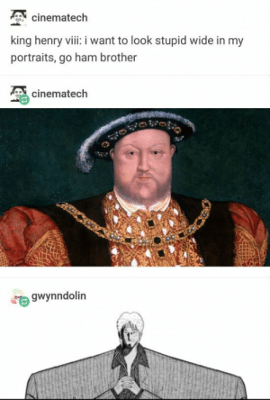 : cinematech  king henry viii: i want to look stupid wide in my  portraits, go ham brother  cinematech  gwynndolin