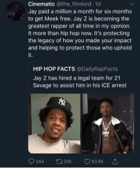 He paid Weezy's taxes during the Birdman feud too (via /r/BlackPeopleTwitter): Cinematic @the_filmlord.1d  Jay paid a million a month for six months  to get Meek free. Jay Z is becoming the  greatest rapper of all time in my opinion  It more than hip hop now. It's protecting  the legacy of how you made your impact  and helping to protect those who uphold  it.  HIP HOP FACTS @DailyRapFacts  Jay Z has hired a legal team for 21  Savage to assist him in his ICE arrest  344 t25K 83.6K He paid Weezy's taxes during the Birdman feud too (via /r/BlackPeopleTwitter)