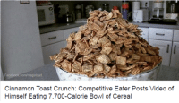 me🍼irl: Cinnamon Toast Crunch: Competitive Eater Posts Video of  Himself Eating 7,700-Calorie Bowl of Cereal me🍼irl