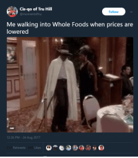 Blackpeopletwitter, Gif, and Whole Foods: Cis-go of Tru Hill  @momentoftru  Follow  Me walking into Whole Foods when prices are  lowered  GIF  12:36 PM-24 Aug 2017  Retweets  Likes <p>Whole prices (via /r/BlackPeopleTwitter)</p>