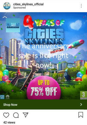 Paradox Interactive is excited to announce the Cities Skylines 4 year anniversary sale!: cities_skylines official  Sponsored  HIGIES  The anniver  HAPPY BIRIHDA  CITIES SKYLINES  eis  right  UP TO  75% OFF  59の  Shop Now  42 viewsS Paradox Interactive is excited to announce the Cities Skylines 4 year anniversary sale!