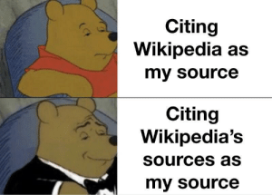 Wikipedia, Him, and Source: Citing  Wikipedia as  my source  Citing  Wikipedia's  Sources as  my source Teachers hate him