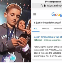 Thoughts? 🤔🤔🤔 (@itsnickguerrero): Citsnickguerrero  a is justin timbe  Goog  is justin timberlake a top?  ALL  IMAGES  SHOPPIN  Justin Timberlake's Top 20  Billboard articles> columns  Following the launch of his sol  to success with *NSYNC, Just  been a force on the Billboard  launching at No. 9 on the Jan. Thoughts? 🤔🤔🤔 (@itsnickguerrero)