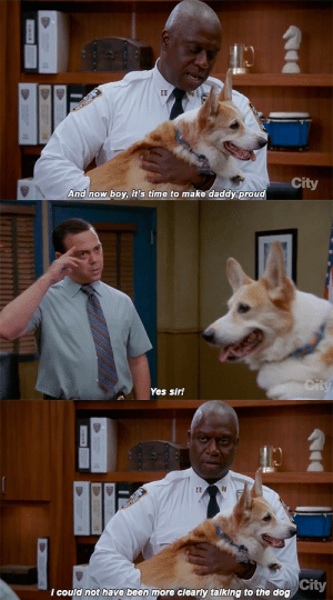 ohfili:please watch brooklyn nine-nine: City  And now boy it's time to make daddy proud   Yes sir!   City  I could not have been more clearly talking to the dog ohfili:please watch brooklyn nine-nine