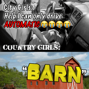 barn: City Cirls  HelpI can only drive  AUTOMATIC  @TONYZARET  COUNTRY GIRLS  BARN
