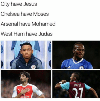 Arsenal, Chelsea, and Memes: City have Jesus  Chelsea have Moses  Arsenal have Mohamed  West Ham have Judas  irate  PAYET Payet! 🐍😂