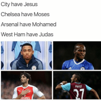 Arsenal, Chelsea, and Memes: City have Jesus  Chelsea have Moses  Arsenal have Mohamed  West Ham have Judas  irate  PAYET 🐍🐍
