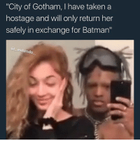 "Batman, Taken, and Gotham: City of Gotham, I have taken a  hostage and will only return her  safely in exchange for Batman'""  extendo Save us @batman ( @__extendo__ )"