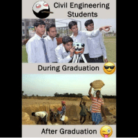 Civil Engineering  Students  During Graduation  After Graduation Twitter: BLB247 Snapchat : BELIKEBRO.COM belikebro sarcasm meme Follow @be.like.bro