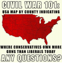 Guns, Memes, and Civil War: CIVIL WAR 101E  USA MAP BY COUNTY INDICATING  WHERE CONSERVATIVES OWN MORE  GUNS THAN LIBERALS TODAY  ANY QUESTION SP 😎