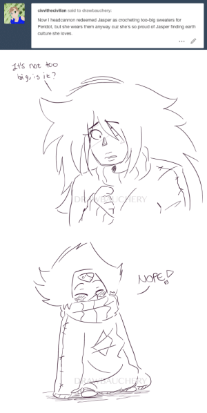 sweaters: civvithecivilian said to drawbauchery:  Now I headcannon redeemed Jasper as crocheting too-big sweaters for  Peridot, but she wears them anyway cuz she's so proud of Jasper finding earth  culture she loves.   t's not to