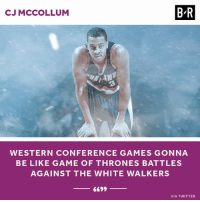 CJ thinks the West will be a war.: CJ MCCOLLUM  B-R  WESTERN CONFERENCE GAMES GONNA  BE LIKE GAME OF THRONES BATTLES  AGAINST THE WHITE WALKERS  6699  VIA TWITTER CJ thinks the West will be a war.