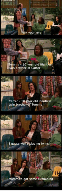 Twins, Guess, and Old: ck your role  mmy 10 year old identica  in brother of Carter  Carter 10 year old identical  twin brother of Tommy  I guess we're playing twins  Mommals got some explaining  to do i never noticed this oh my goodness