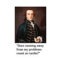 "Classical Art, Running, and Yes: Cl 34-  ""Does running away  from my problems  count as cardio?""  I1 Yes"