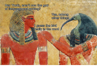 God, Memes, and Word: CL  ASSICALART MEMES  Thceboolcoonyclassiealartmemes  Hey Thoth, aren't you the god  OT language-and-Wr lting  0  0  Yes, among  other things  I quess the bird  really is the word