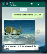 ufos: CLA  Writing  Today  Why we can't see the UFO's?  19:14  19:14  It's a secret brother, delete this  after.  19:16