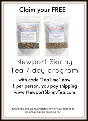 """meme-mage:  Get flat abs fast take the FREE 7 day NO-Bloat challenge at www.NewportSkinnyTea.com free 7 day teatox program with code """"TeaTime"""": Claim your FREE  Newport Skinny Daytime Tea  Newport Skinny Evening Tea  Steep 1 tablespoon in t cup boiling water for  35 minutes drink 1 cup 3060 minutes before  treakfast and lunch, adjust strength as needed  Gluten-Free, Organic, Vegan  Steep 1 tablespoon in 1 cup boiling water for  3-5 minutes, drink 1 cup nightly as needed  adjust strength as needed  Ingredents  Oolong tea Pher Tea Sencha Green Tea Cha de  Bugre Stems&Bark erba Mate PeppemiLeat  Ingredients  Rooblas Tea Senna Leaf&Pods, Dandelion Leat Sppery  et Cinnamon Bark Chips, Lemon Gras  Fruit Sweet Cinnamon Bark Chips Lemon Peel  Hawthorne Beries Butcher Broom Bladererack  Hbiscus Flowers Star Anise Pods Senna Leaf& Pods  Rose Hips Ginger Root Gingko Leaf  Balm cher Broom, Manhmalow Root  adderrack, Hibiscus Flowers Lemon Peel Rose Hip  Ginger Root Stevia Lea  www.neportkinnytea.com  www.newporninnytea.com  Newport Skinny  Tea 7 day program  with code """"TeaTime"""" now  1  I per person, you pay shipping  www.NewportSkinnyTea.com  Share this and tag #NewportSkinny for your chance to  win one of 5 prize packs on 6/21 meme-mage:  Get flat abs fast take the FREE 7 day NO-Bloat challenge at www.NewportSkinnyTea.com free 7 day teatox program with code """"TeaTime"""""""