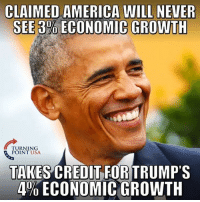 America, Memes, and Never: CLAIMED AMERICA WILL NEVER  SEE3%ECONOMIC GROWTH  TURNING  POINT USA  TAKES CREDIT FORTRUMP'S  4% ECONOMIC GROWTH