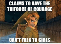 triforce: CLAIMS TO HAVE THE  TRIFORCE OF COURAGE  CAN'T TALK TO GIRLS