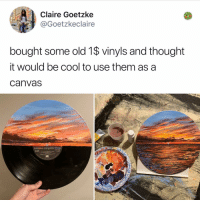 Memes, Canvas, and Cool: Claire Goetzke  @Goetzkeclaire  bought some old 1$ vinyls and thought  it would be cool to use them as a  CanVas I can't even draw my own name