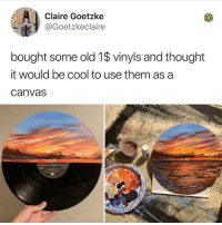 Canvas, Cool, and Relatable: Claire Goetzke  @Goetzkeclaire  bought some old 1$ vinyls and thought  it would be cool to use them as a  Canvas why the heck aren't u following @kalesalad??
