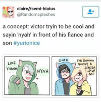 Ass, Dad, and Family: claire//semi-hiatus  (a Randomsplashes  a concept: victor tryin to be cool and  sayin nyah in front of his fiance and  son #yurionice  OMG I'M GONNA  LIKE  SHOVE A  GYO2A  OA NYAH  UPUR  ASS They're honestly the cutest cat family. Yurio's probably so annoyed at victor being an annoying dad lmao (this is based on that cat hoodie official art) yurionice victuuri yurioplisetsky yuurikatsuki victornikiforov randomsplashes