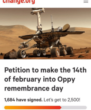 Don, Org, and Day: Clannge.org  Petition to make the 14th  of february into Oppy  remembrance day  1,684 have signed. Let's get to 2,500! Don't forget to sign