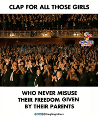 girls laughing: CLAP FOR ALL THOSE GIRLS  LAUGHING  WHO NEVER MISUSE  THEIR FREEDOM GIVEN  BY THEIR PARENTS  0O00@/laughingcolours