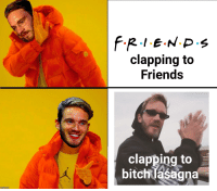 clapping to  Friends  clapping to  bitchlasagna  matup.com