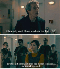 tardiness: Clara, why don't I have a radio in the TARDIS?  You took it apart and used the pieces to make aa  clockwork squirrel  AMERICA