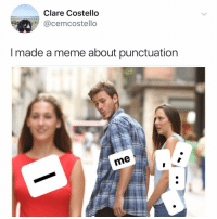 Club, Crying, and Meme: Clare Costello  @cemcostello  I made a meme about punctuation  me Post 1428: y – am: I; crying. In, the — club: rn.