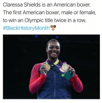 Memes, Boxer, and Olympics: Claressa Shields is an American boxer  The first American boxer, male or female,  to win an Olympic title twice in a row