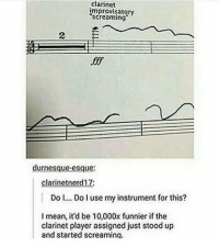 """<p>Where my band bois at?</p>: clarinet  improvisatory  """"screaming?  2  if  durnesque esque:  clarinetnerd17:  Do  Do use my instrument for this?  I mean, it'd be 10,000x funnier if the  clarinet player assigned just stood up  and started screaminq <p>Where my band bois at?</p>"""