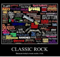 Todays Music Sucks: CLASH  Cheap Drick  JOAN ANTT  NIRVANA  IRON BUTTERFLY  POLICE CREEDENCE  ul CLEARWATER  REVIVAL  THE  THE  TREX  ohn  JEFFERSON AIRPLANE  VELVET  ES RELATHE BAND  UNDERGROUND  The Kinks  CLASSIC ROCK  Because today's music sucks. A lot.