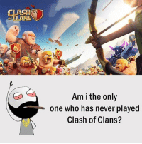 Be Like, Meme, and Memes: CLASH  of CLANS  0  Am i the only  one who has never played  Clash of Clans? Twitter: BLB247 Snapchat : BELIKEBRO.COM belikebro sarcasm meme Follow @be.like.bro