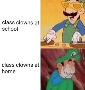 Meirl by Malaert6 MORE MEMES: class clowns at  school  class clowns at  home Meirl by Malaert6 MORE MEMES