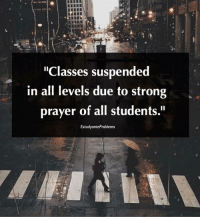 "Prayer, Strong, and Filipino (Language): ""Classes suspended  in all levels due to strong  prayer of all students.""  EstudyanteProblems Eto talaga yun eh 😂"