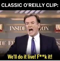 Memes, Savage, and Live: CLASSIC O'REILLY CLIP:  INSIDI  AON  We'll do it live! F**k it! WHATTA GUY! 👏🏻👏🏻😂 VC: @too_savage_for_democrats
