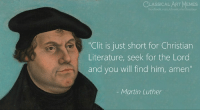 "Martin, Memes, and Martin Luther: CLASSICAL ART MEMES  ""Clit is just short for Christian  Literature, seek for the Lord  and you will find him, amern  Martin Luther"