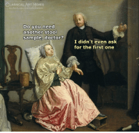 art: CLASSICAL ART MEMES  Do you need  another stool  I didn't even ask  for the first one