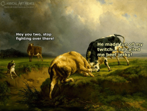 Beef, Facebook, and Memes: CLASSICAL ART MEMES  facebook.com/classicalartmemes  Hey you two, stop  fighting over there!  He made furn of my  twitch he called  me beef jerky!