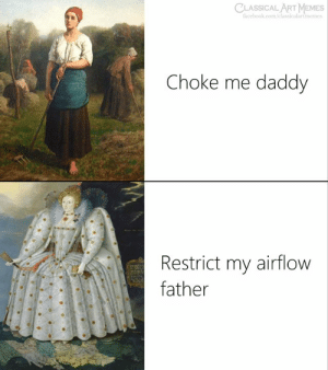 Choke Me: CLASSICAL ART MEMES  fucebook.com/classicalartmemes  Choke me daddy  Restrict my airflow  father