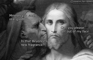 Memes, Smell, and Good: CLASSICAL ART MEMES  Mmmm you smell  real good  Can you please  get out of my face  Is that Beyonce's  new fragrance