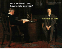 Memes, Classical Art, and Classical: CLASSICAL ART MEMES  On a scale of 1-10  how lonely are you?  it stops at 10?