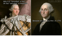 "America, Memes, and Good Morning: CLASSICAL ART MEMES  Why is it ""cancelled"" in the  UK but ""canceled"" in America?  Because we gave you the L in 1776 Good morning colonials <3"