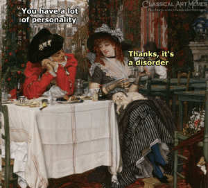 Facebook, facebook.com, and Classical Art: CLASSICAL  ARTEMS  You have a lot  of personality  facebook.com/classicalartmemes  Thanks, it's  a disorder