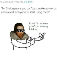 "Memes, Shakespeare, and 🤖: classicartmeme Follow  ""Mr Shakespeare you can't just make up words  and expect everyone to start using them""  that's where  You're wrong  kiddo Name a word Shakespeare made up My personal favorite is hobnob"