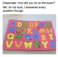 """Memes, How, and Via: Classmate: How did you do on the exam?  Me: Im not sure, I answered every  question though. <p>Answering every question via /r/memes <a href=""""https://ift.tt/2xblvYJ"""">https://ift.tt/2xblvYJ</a></p>"""