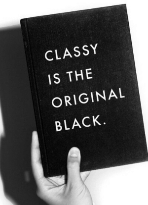Black, The Original, and Classy: CLASSY  IS THE  ORIGINAL  BLACK
