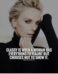 Memes, 🤖, and Flaunt: CLASSY IS WHEN A WOMAN HAS  EVERYTHING TO FLAUNT BUT  CHOOSES NOT TO SHOW IT  @BusinessMindset101 Stay classy ladies. 👌TAG A CLASSY ONE.👇